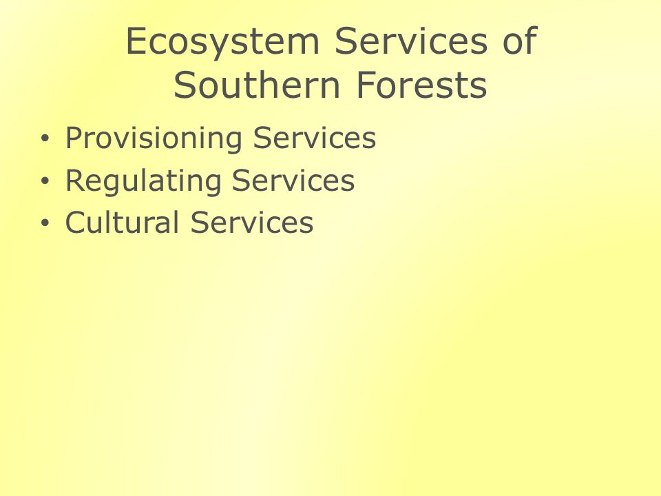 Ecosystem Services of Southern Forests Provisioning Services Regulating Services Cultural Services