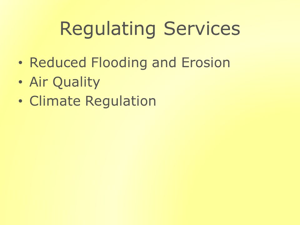 Regulating Services Reduced Flooding and Erosion Air Quality Climate Regulation