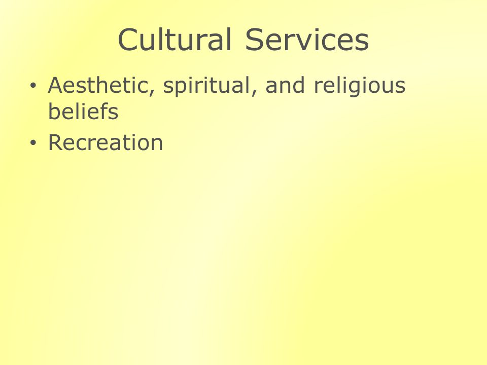 Cultural Services Aesthetic, spiritual, and religious beliefs Recreation