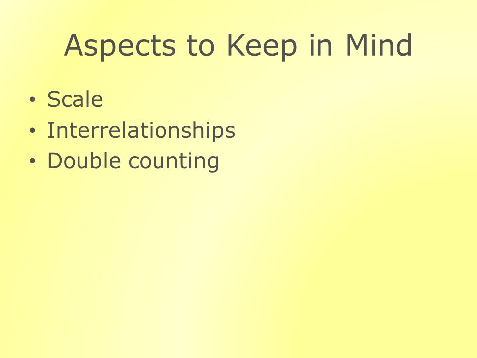 Aspects to Keep in Mind Scale Interrelationships Double counting