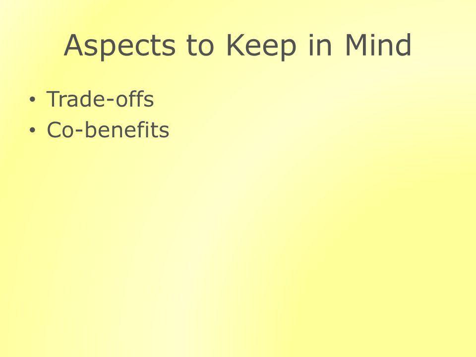 Aspects to Keep in Mind Trade-offs Co-benefits