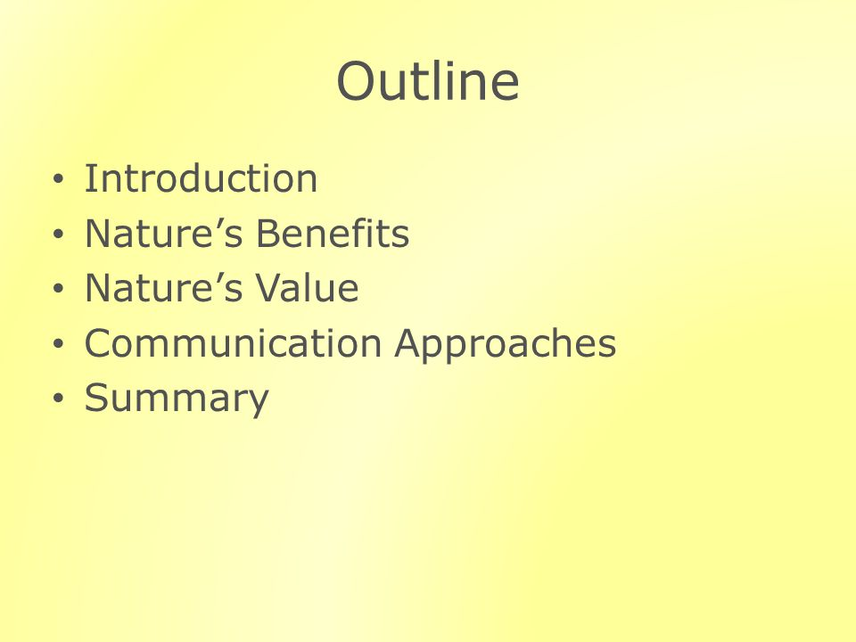 Outline Introduction Natures Benefits Natures Value Communication Approaches Summary
