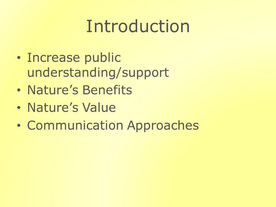 Introduction Increase public understanding/support Natures Benefits Natures Value Communication Approaches