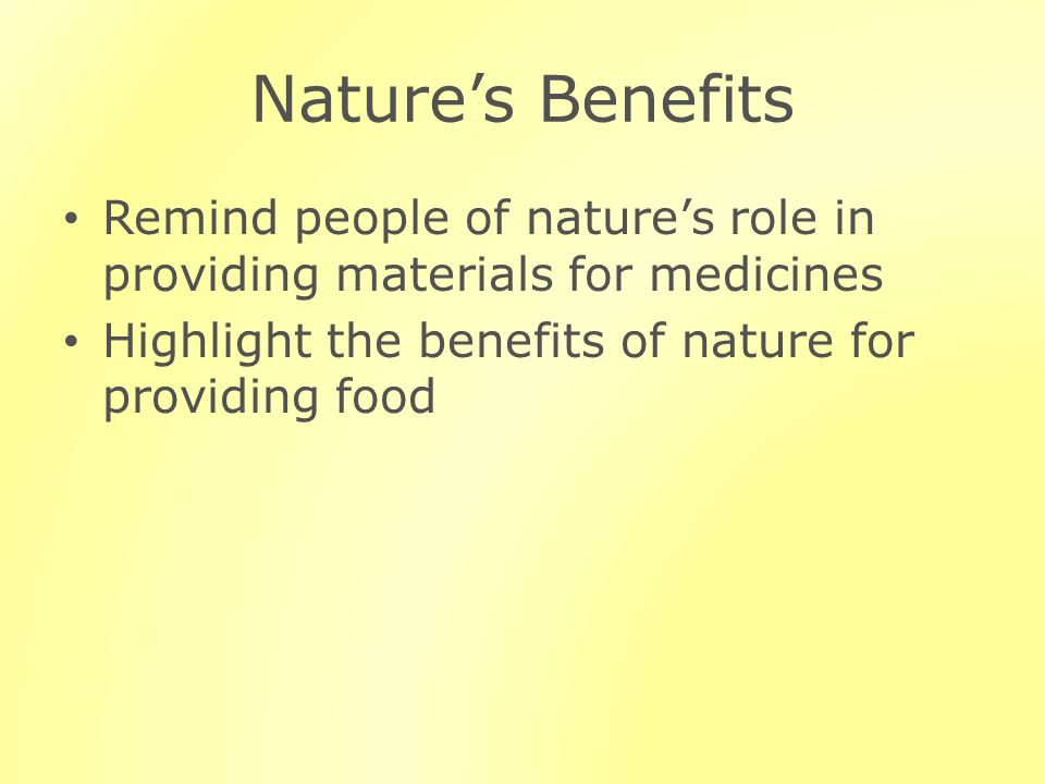 Natures Benefits Remind people of natures role in providing materials for medicines Highlight the benefits of nature for providing food