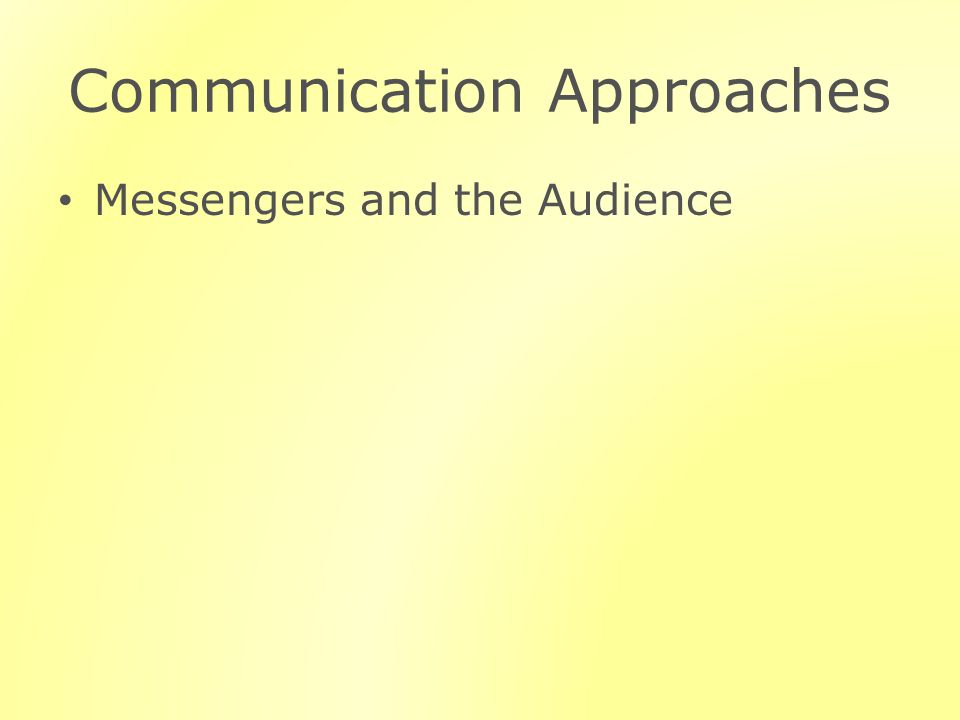 Communication Approaches Messengers and the Audience