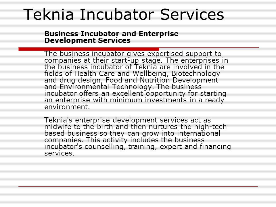 Teknia Incubator Services Premises Technology Centre Teknia s premises consist of Microteknia, Bioteknia and Innoteknia buildings, which currently offer a total of approx.