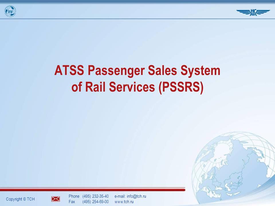 Copyright © TCH Phone(495) 232-35-40e-mail: info@tch.ru Fax(495) 254-69-00www.tch.ru ATSS Passenger Sales System of Rail Services (PSSRS)