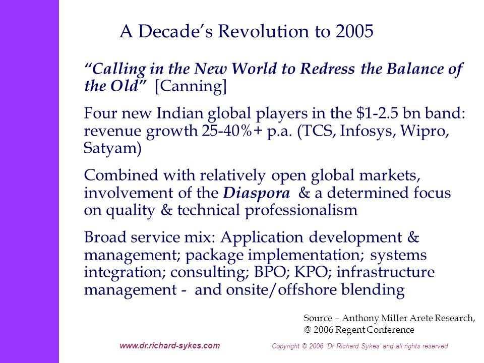www.dr.richard-sykes.com Copyright © 2006 Dr Richard Sykes and all rights reserved The Global Delivery Model: Direction Setters in this Wider Context - 1 The Services Model Technology rich/professionally rich Focus on technology productivity.