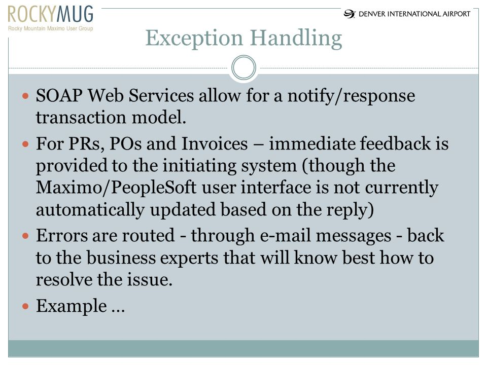 Exception Handling SOAP Web Services allow for a notify/response transaction model. For PRs, POs and Invoices – immediate feedback is provided to the
