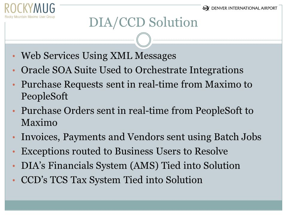 DIA/CCD Solution Technical Details Oracle SOA Suite 10g (10.1.3) – Oracle HTTP Server – Oracle J2EE Application Server (Including Technology Adapters) – Oracle BPEL Process Manager Integration Work Done using Oracles Jdeveloper BPEL Toolset (GUI Designer) Transport is SOAP (XML) Messages over HTTP or HTTPS (encrypted) across the CCD Ethernet Network.