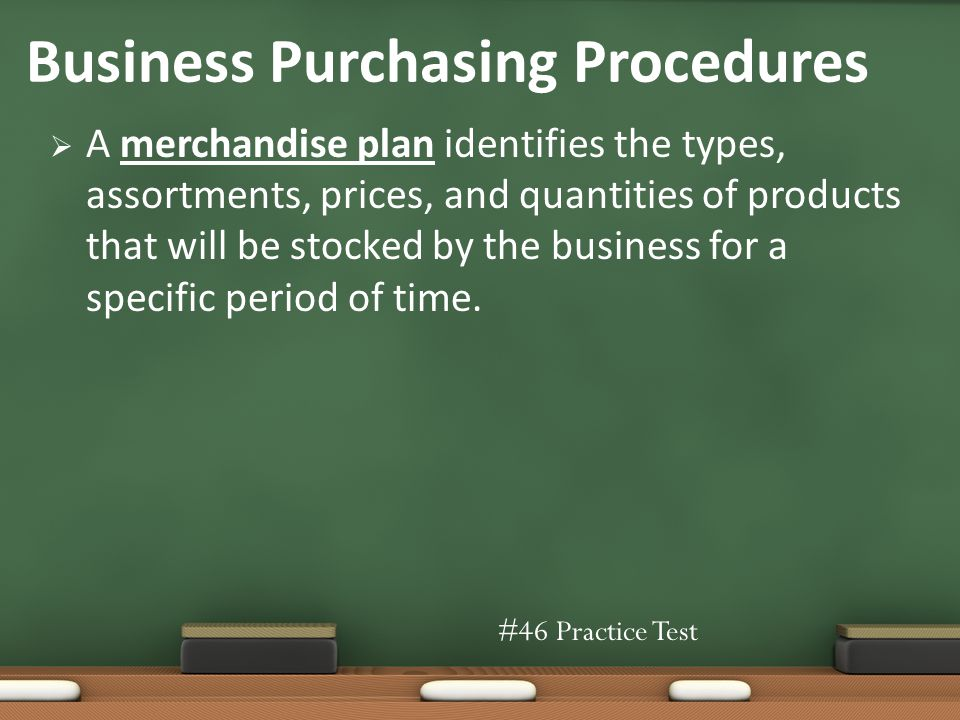 A merchandise plan identifies the types, assortments, prices, and quantities of products that will be stocked by the business for a specific period of time.
