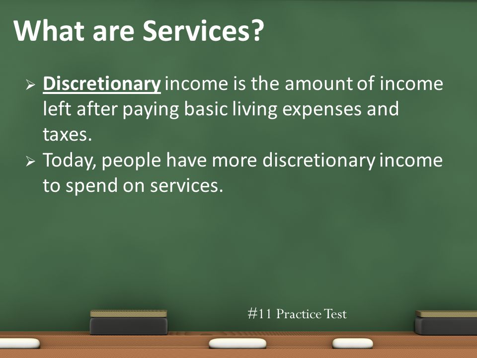 Discretionary income is the amount of income left after paying basic living expenses and taxes.