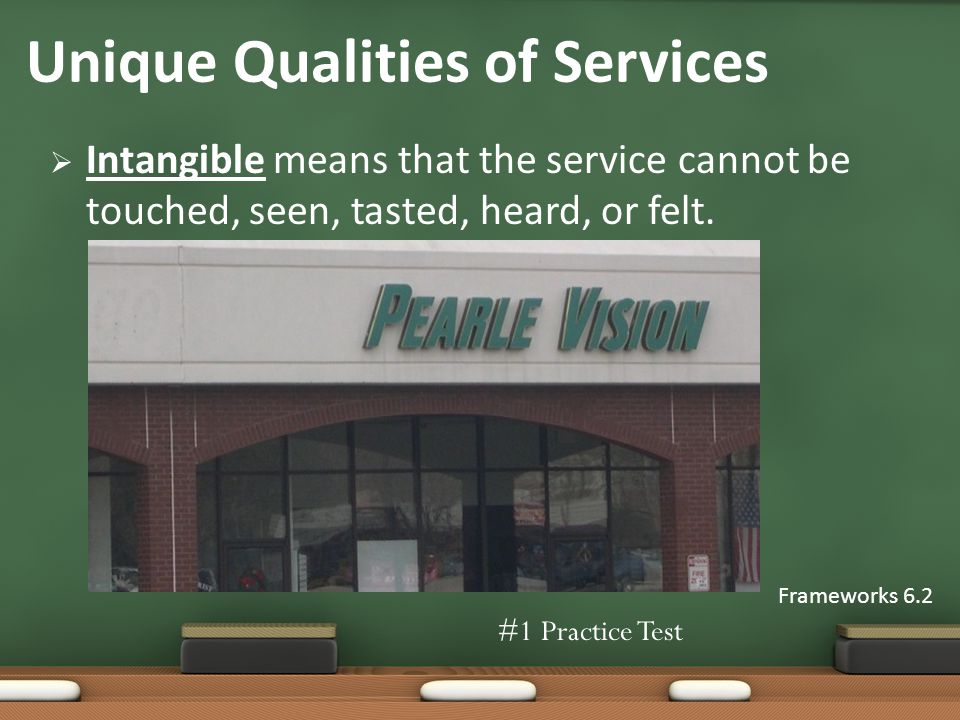 Intangible means that the service cannot be touched, seen, tasted, heard, or felt.