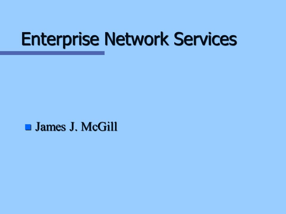 Enterprise Network Services n James J. McGill