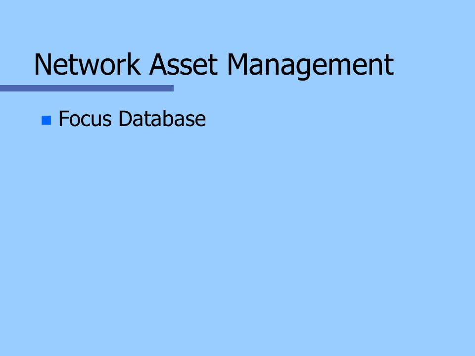 Network Asset Management n n Focus Database