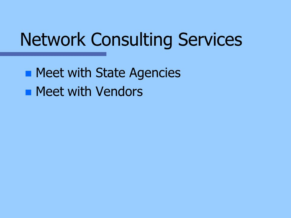 Network Consulting Services n n Meet with State Agencies n n Meet with Vendors