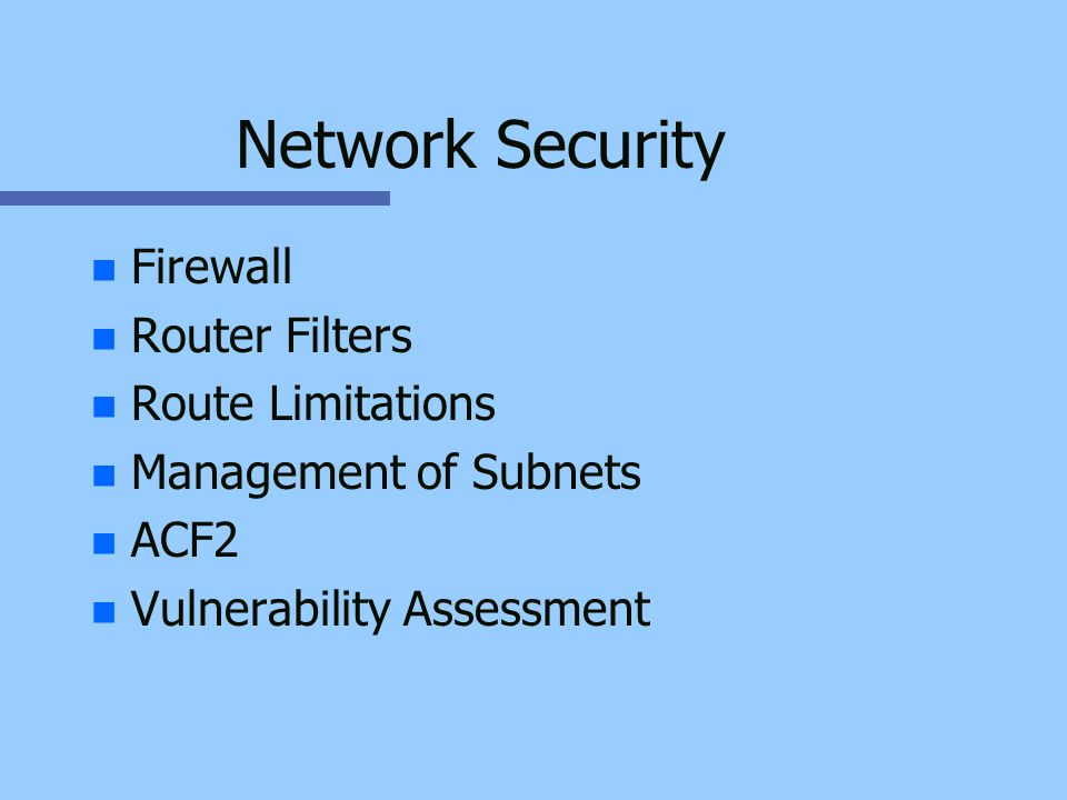 Network Security n n Firewall n n Router Filters n n Route Limitations n n Management of Subnets n n ACF2 n n Vulnerability Assessment