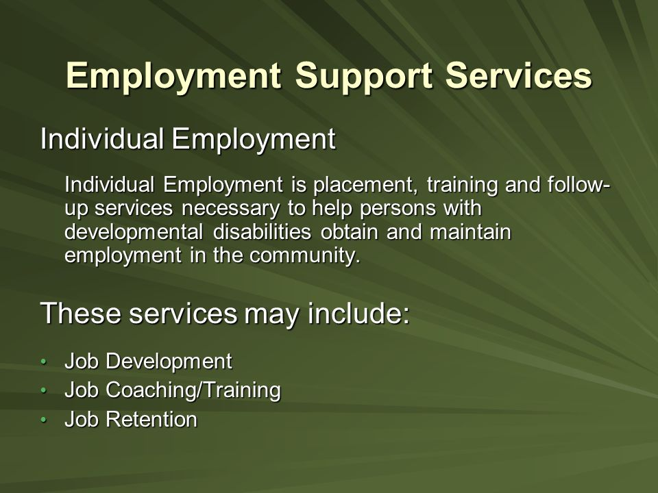 Employment Support Services Group Supported Employment Group Supported Employment is job placement and support services that provide supervised employment in regular business and industry settings for groups of three to eight workers with disabilities.
