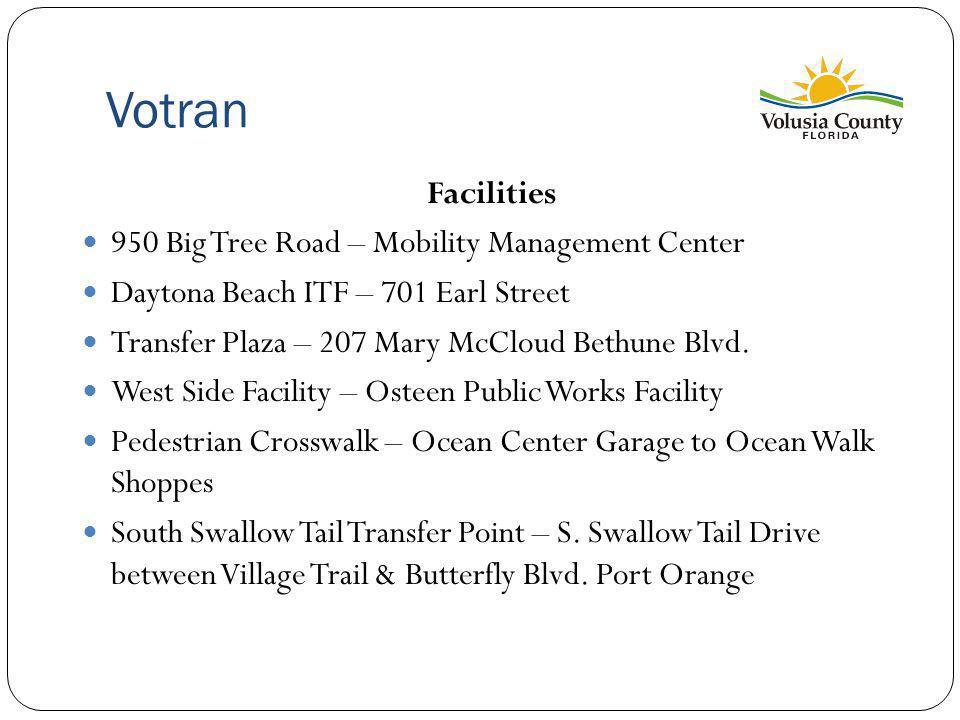 Votran Facilities 950 Big Tree Road – Mobility Management Center Daytona Beach ITF – 701 Earl Street Transfer Plaza – 207 Mary McCloud Bethune Blvd.