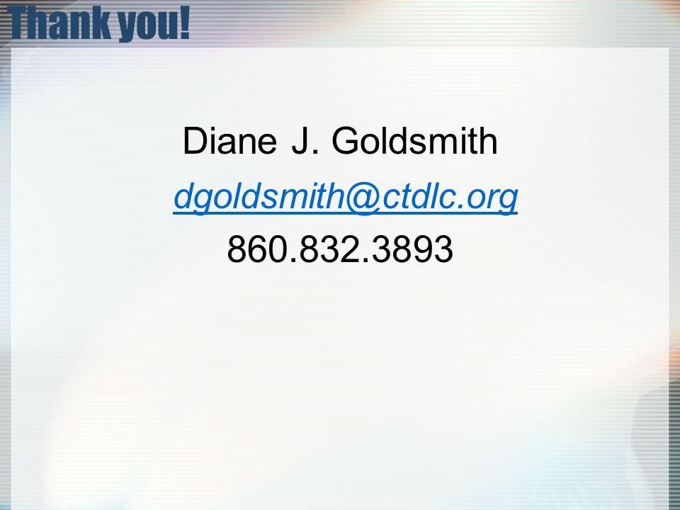 Thank you! Diane J. Goldsmith dgoldsmith@ctdlc.org 860.832.3893
