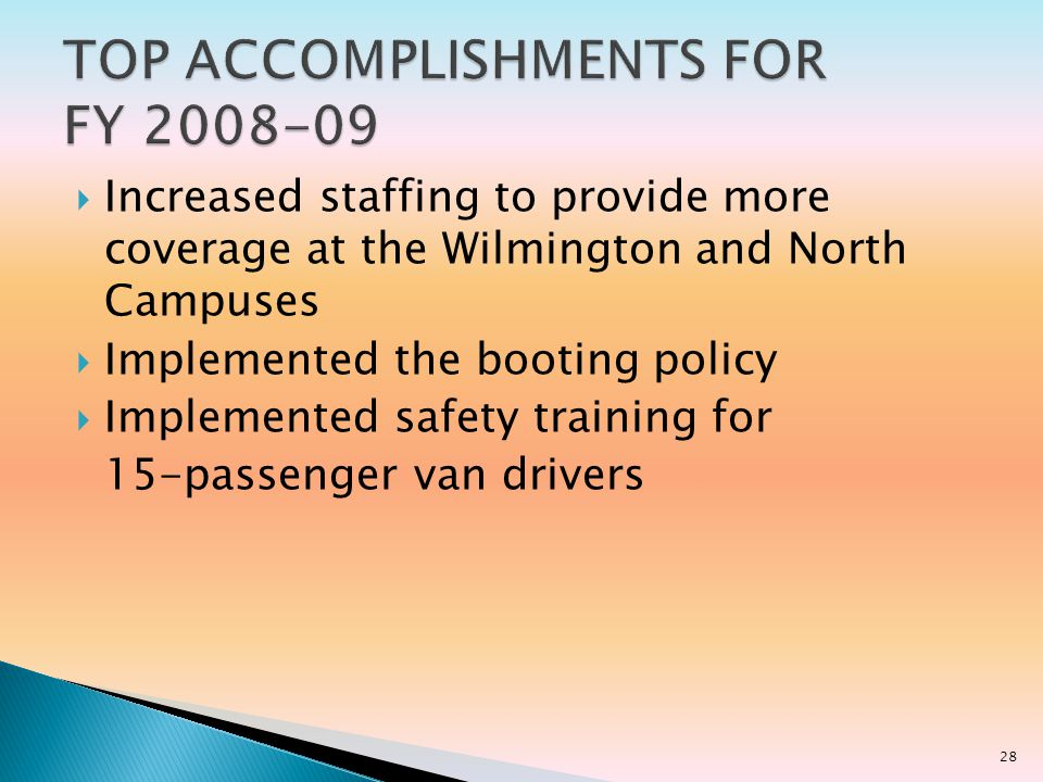 Increased staffing to provide more coverage at the Wilmington and North Campuses Implemented the booting policy Implemented safety training for 15-passenger van drivers 28