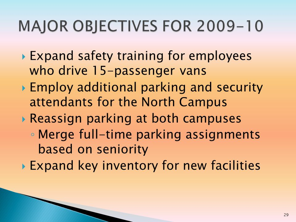 Expand safety training for employees who drive 15-passenger vans Employ additional parking and security attendants for the North Campus Reassign parking at both campuses Merge full-time parking assignments based on seniority Expand key inventory for new facilities 29