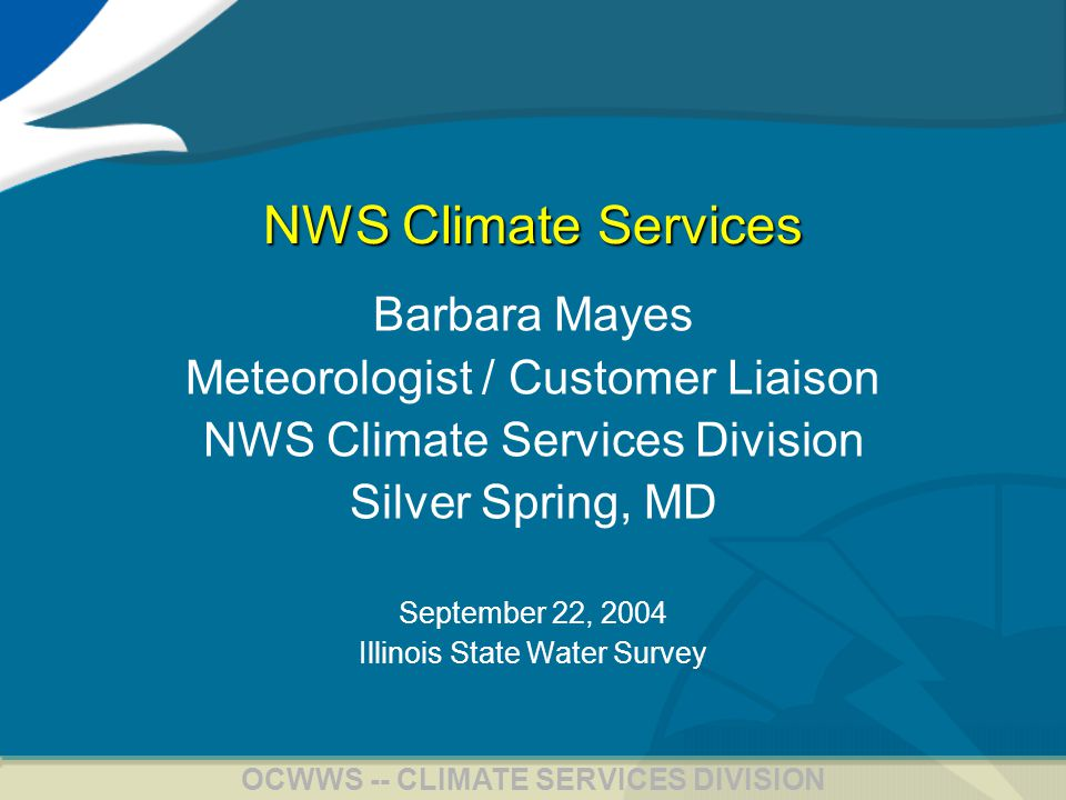 2 OCWWS -- CLIMATE SERVICES DIVISION NWS Climate Services Overview –Definition and Vision –Climate Services Division (CSD) Info –NWS Regional and Local Climate Services Goals NWS Climate Services Activities –Outreach –Regional and Local Climate Services Implementation –Training –Other Projects
