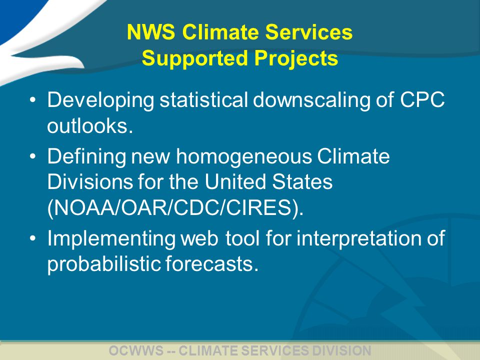20 OCWWS -- CLIMATE SERVICES DIVISION NWS Climate Services Supported Projects Developing statistical downscaling of CPC outlooks.