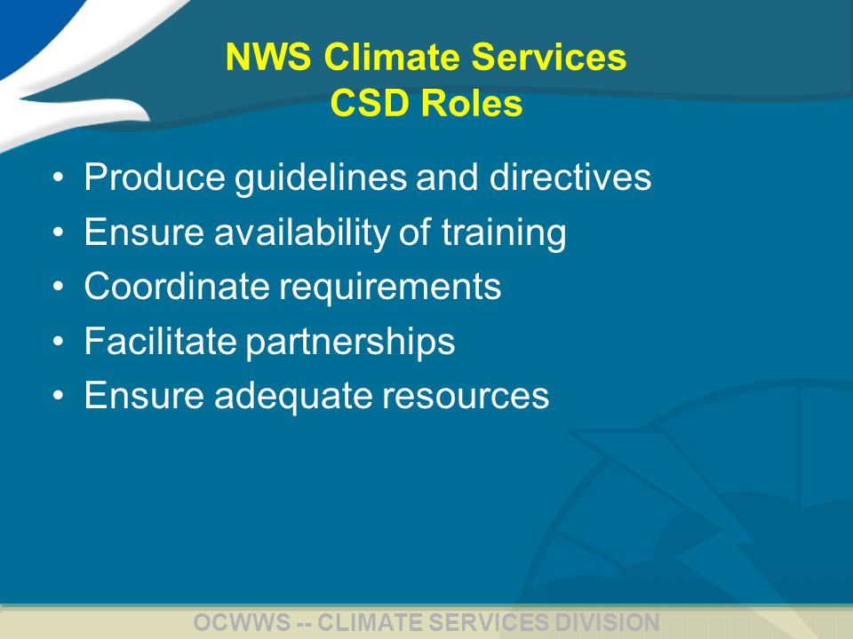 19 OCWWS -- CLIMATE SERVICES DIVISION NWS Climate Services Training One offering of Climate Variability residence course Two offerings of new Climate Ops course Continued development of Climate Professional Competency Units (PCUs): www.nws.noaa.gov/om/csd/pds/index.html