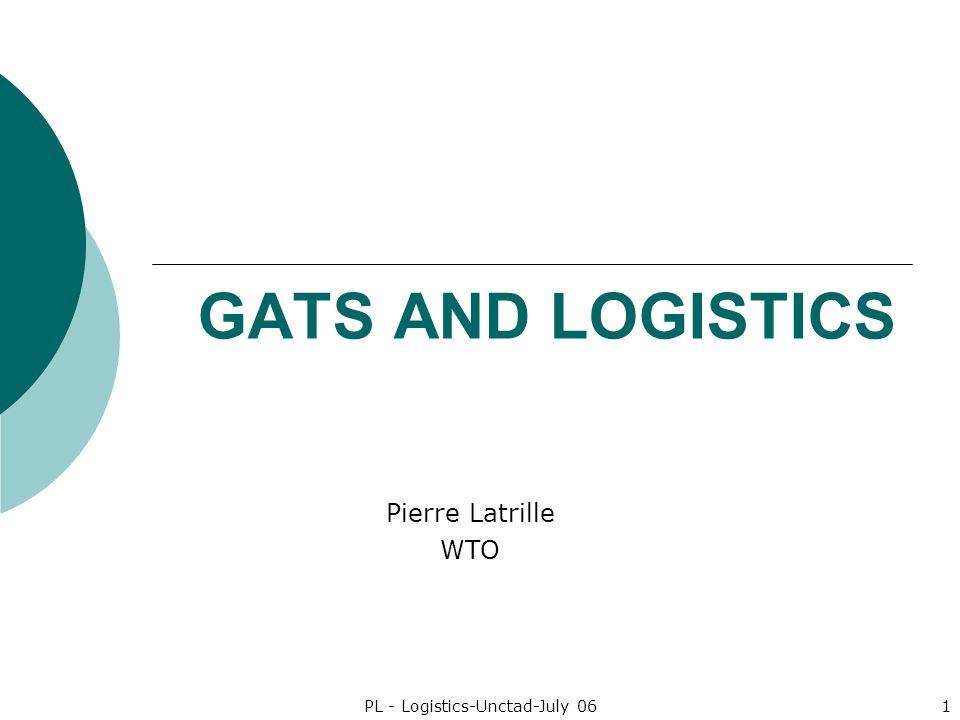 PL - Logistics-Unctad-July 061 GATS AND LOGISTICS Pierre Latrille WTO