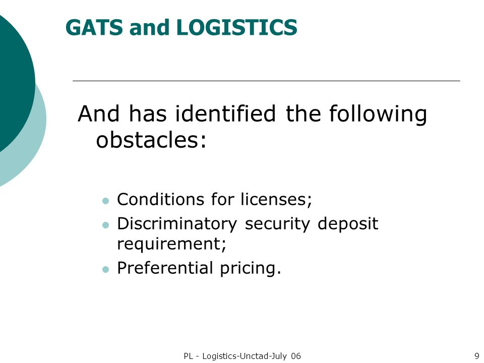 GATS and LOGISTICS PL - Logistics-Unctad-July 069 And has identified the following obstacles: Conditions for licenses; Discriminatory security deposit requirement; Preferential pricing.