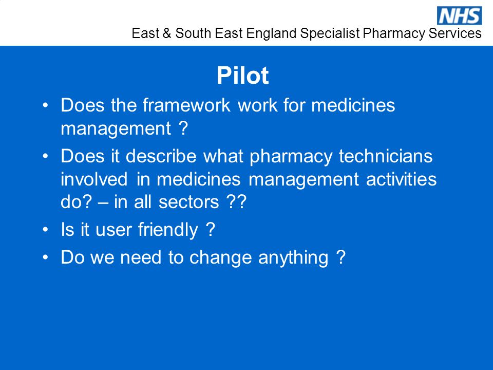 East & South East England Specialist Pharmacy Services Pilot Does the framework work for medicines management .