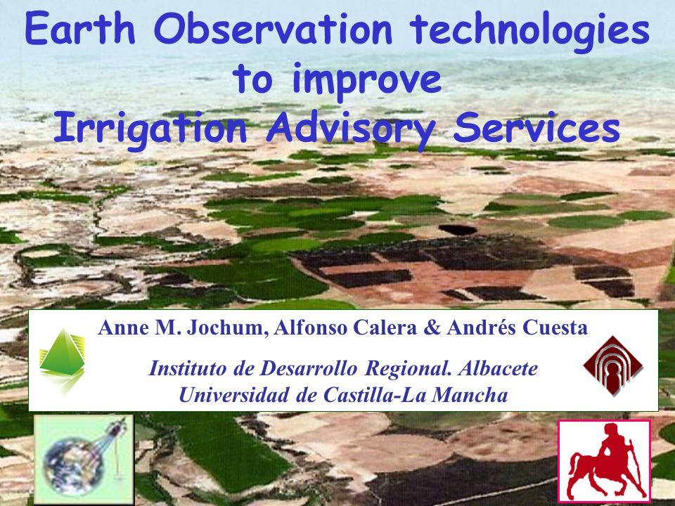 Anne M. Jochum, Alfonso Calera & Andrés Cuesta Instituto de Desarrollo Regional. Albacete Universidad de Castilla-La Mancha Earth Observation technolo