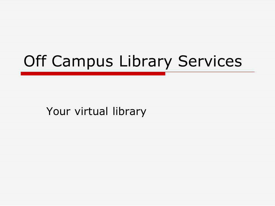 Off Campus Library Services Your virtual library