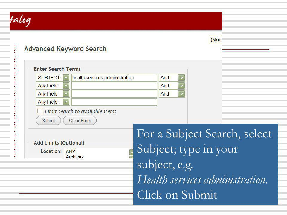 For a Subject Search, select Subject; type in your subject, e.g.