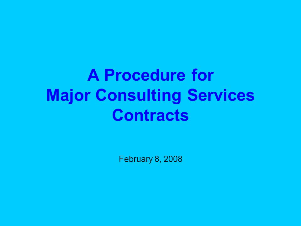 A Procedure for Major Consulting Services Contracts February 8, 2008