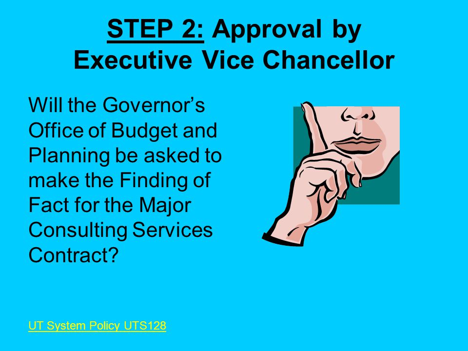 STEP 2: Approval by Executive Vice Chancellor Will the Governors Office of Budget and Planning be asked to make the Finding of Fact for the Major Consulting Services Contract.