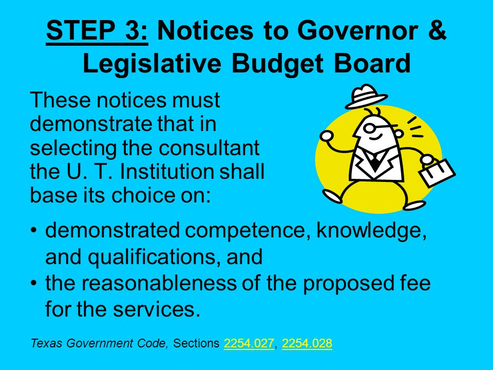 STEP 3: Notices to Governor & Legislative Budget Board These notices must demonstrate that in selecting the consultant the U.