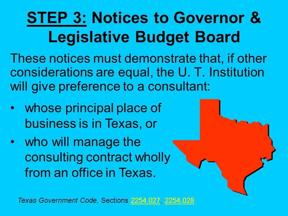 STEP 3: Notices to Governor & Legislative Budget Board These notices must demonstrate that, if other considerations are equal, the U.