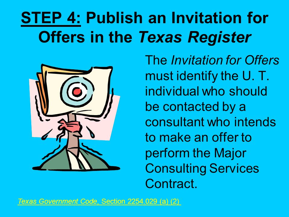 STEP 4: Publish an Invitation for Offers in the Texas Register The Invitation for Offers must identify the U.