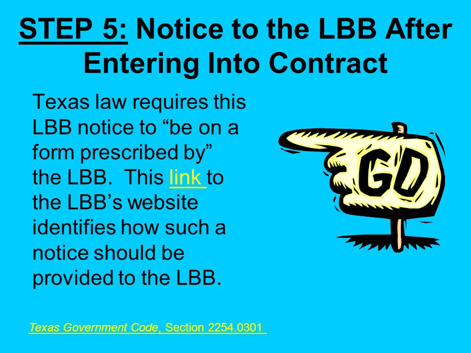 STEP 5: Notice to the LBB After Entering Into Contract Texas law requires this LBB notice to be on a form prescribed by the LBB.