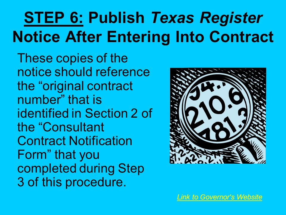 STEP 6: Publish Texas Register Notice After Entering Into Contract These copies of the notice should reference the original contract number that is identified in Section 2 of the Consultant Contract Notification Form that you completed during Step 3 of this procedure.