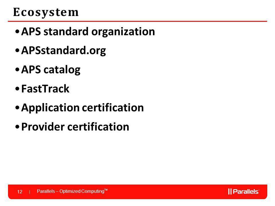 Parallels – Optimized Computing TM 12 Ecosystem APS standard organization APSstandard.org APS catalog FastTrack Application certification Provider certification