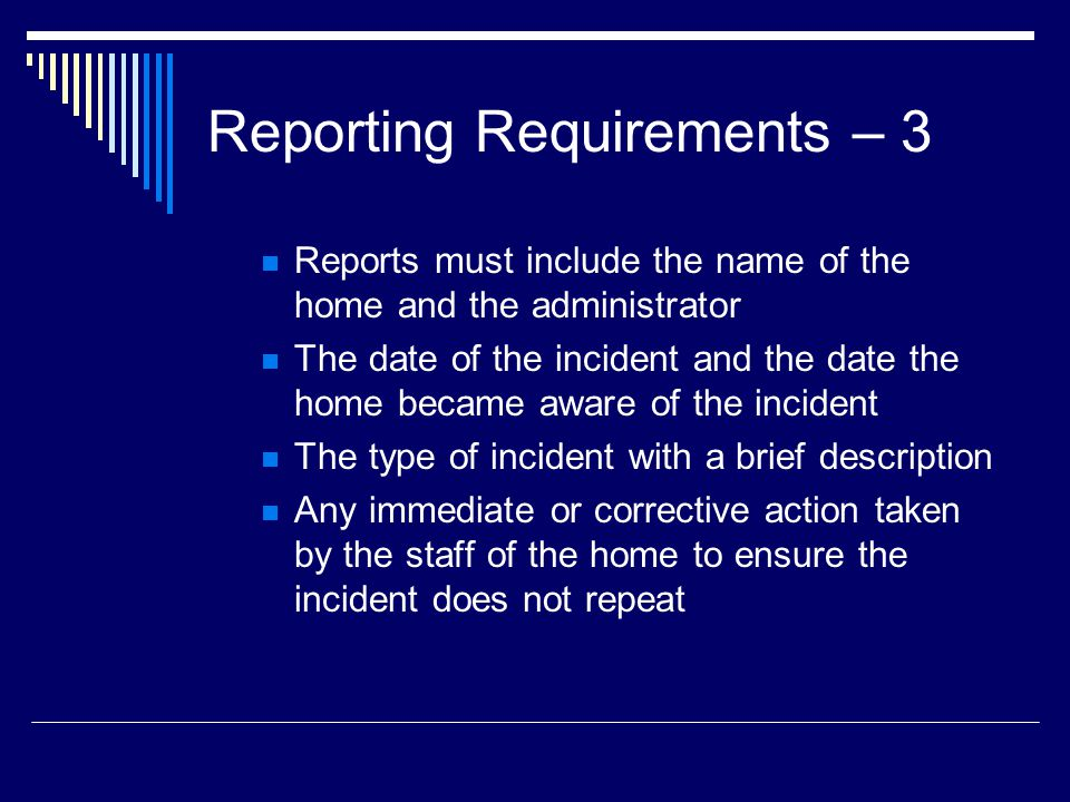 Reporting Requirements – 3 Reports must include the name of the home and the administrator The date of the incident and the date the home became aware