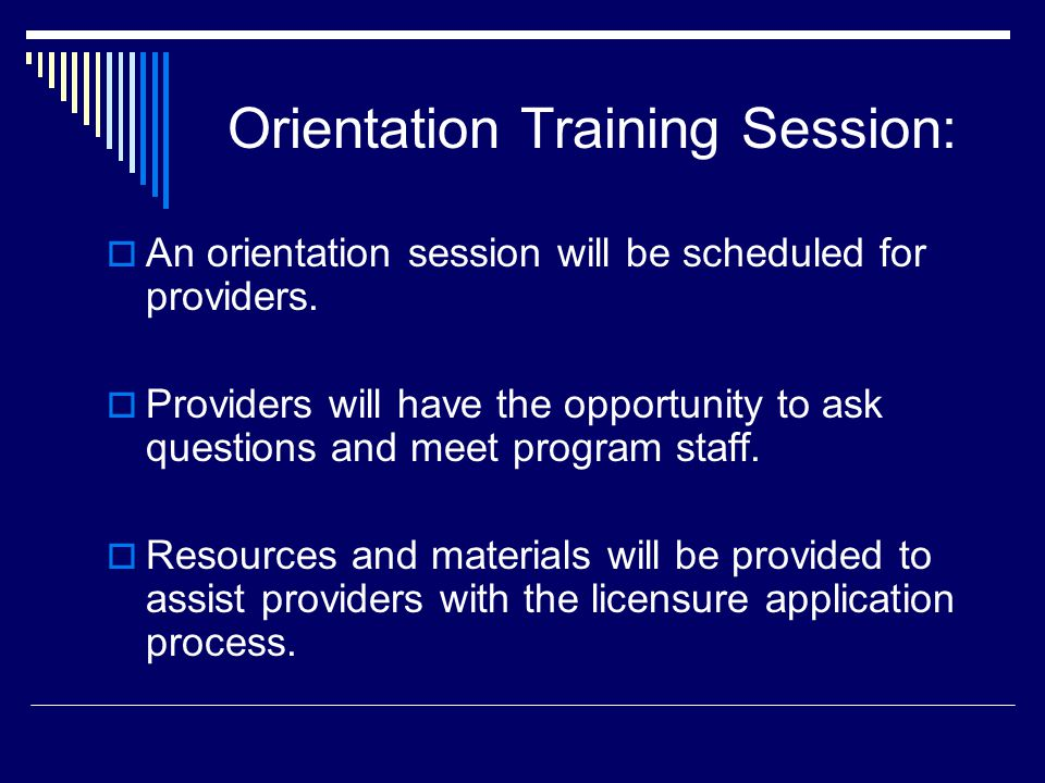 Orientation Training Session: An orientation session will be scheduled for providers. Providers will have the opportunity to ask questions and meet pr
