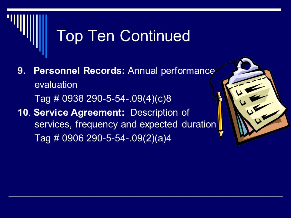 Top Ten Continued 9. Personnel Records: Annual performance evaluation Tag # 0938 290-5-54-.09(4)(c)8 10. Service Agreement: Description of services, f