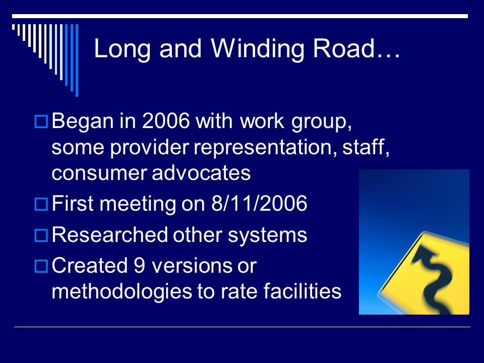 Long and Winding Road… Began in 2006 with work group, some provider representation, staff, consumer advocates First meeting on 8/11/2006 Researched ot