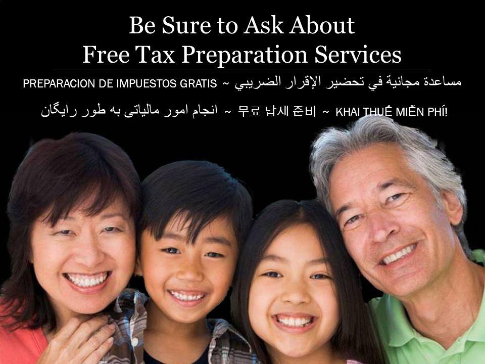 Free Tax Preparation Be Sure to Ask About Free Tax Preparation Services PREPARACION DE IMPUESTOS GRATIS ~ مساعدة مجانية في تحضير الإقرار الضريبي انجام امور مالياتی به طور رايگان ~ ~ KHAI THU MI N PHÍ!