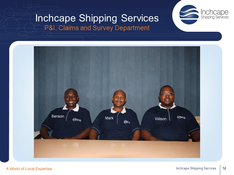 Inchcape Shipping Services P&I, Claims and Survey Department 12Inchcape Shipping Services