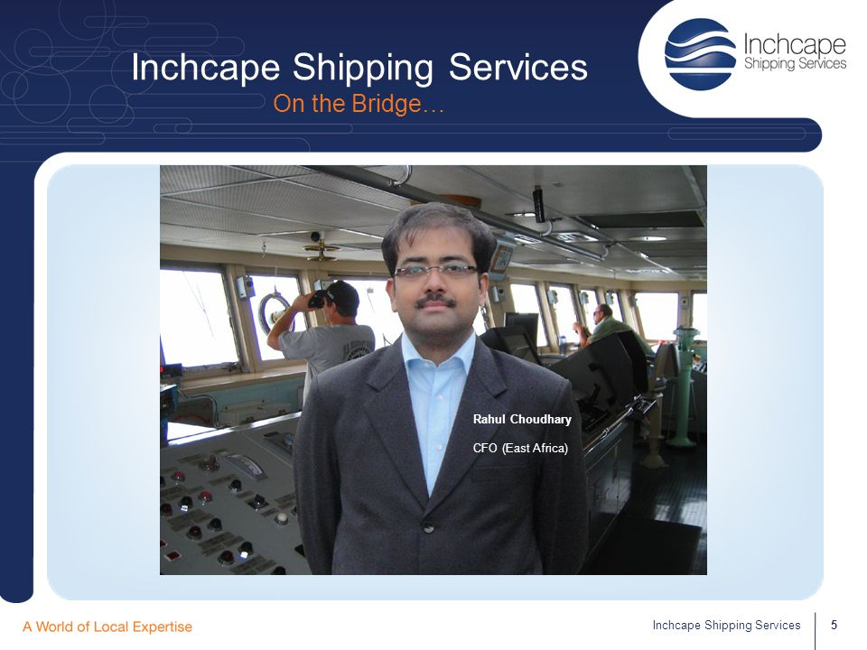 Inchcape Shipping Services On the Bridge… 6Inchcape Shipping Services Leah PA to General Manager